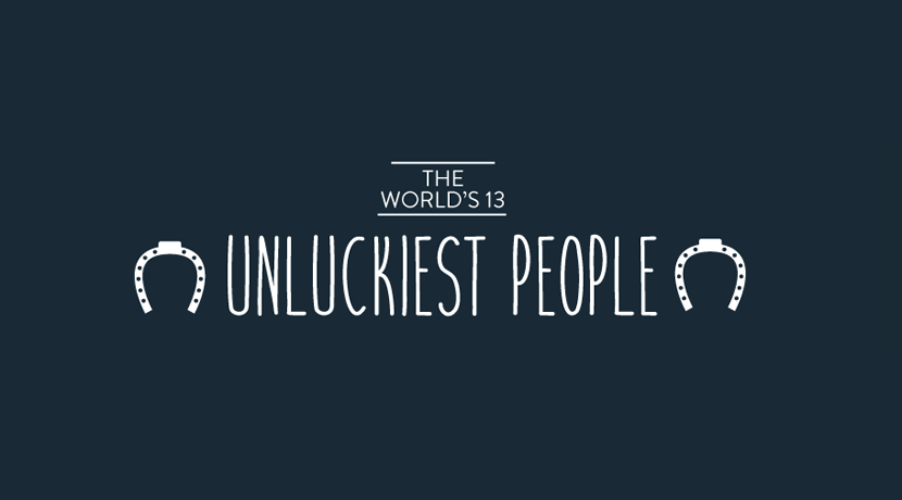 The world's 13 unluckiest people